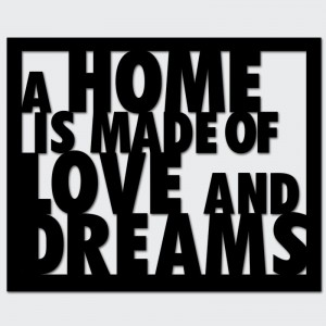 Napis na ścianę A HOME IS MADE OF LOVE AND DREAMS